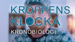 Kroppens klocka – Kronobiologi