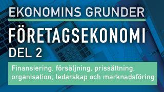 Ekonomins grunder: Företagsekonomi, Del 2