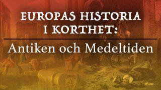 Europas historia i korthet: Antiken och Medeltiden